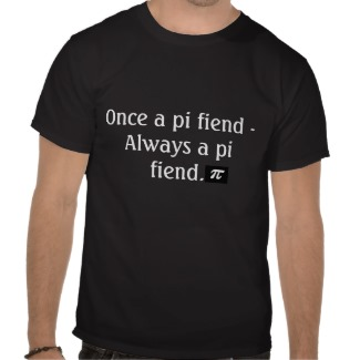 Geek Tshirt Series by CricketDiane - Once a pi fiend, always a pi fiend.