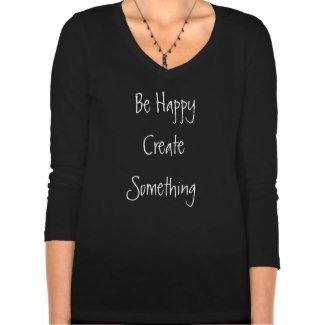 Be Happy Create Something Women's Black Shirt 1 by CricketDiane