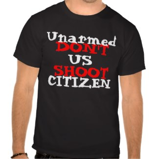 Protest Activist Don't Shoot Unarmed US CITIZEN Shirt by CricketDiane