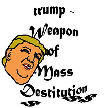 antitrump weapon of mass destitution 5a - cricketdiane 2018